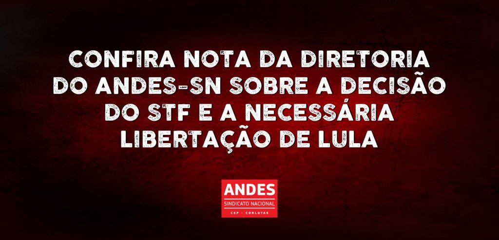 Nota do ANDES-SN sobre a decisão do STF e a necessária libertação de Lula